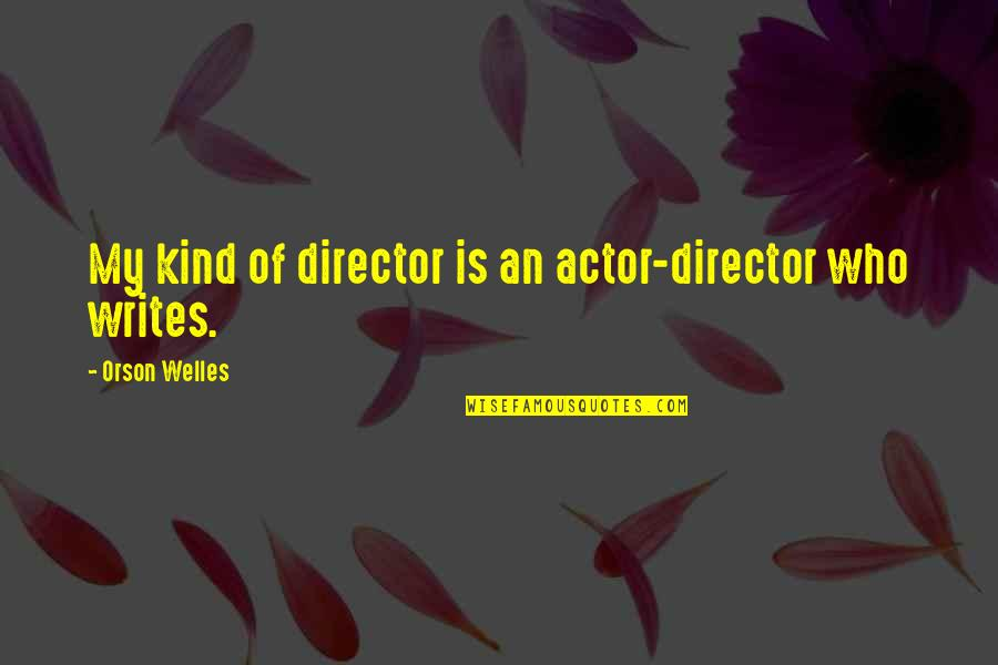 Inspirational Hypnosis Quotes By Orson Welles: My kind of director is an actor-director who