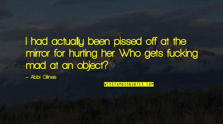 Inspirational Icelandic Quotes By Abbi Glines: I had actually been pissed off at the
