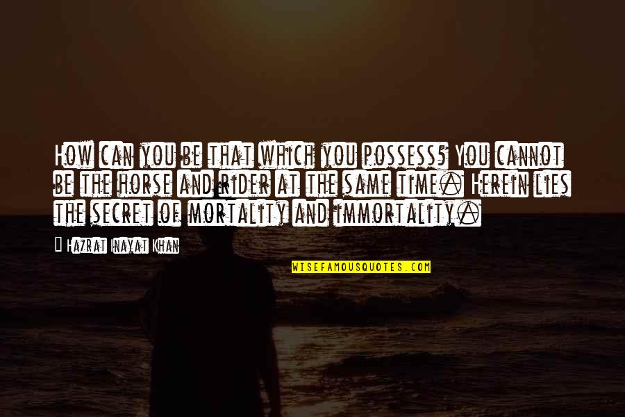 Inspirational Icelandic Quotes By Hazrat Inayat Khan: How can you be that which you possess?