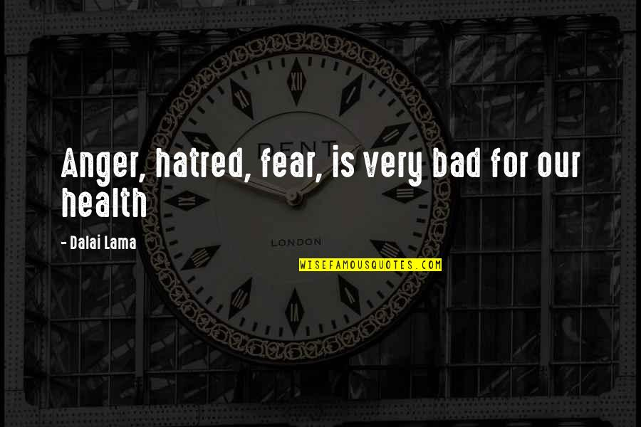 Inspirational Lama Quotes By Dalai Lama: Anger, hatred, fear, is very bad for our