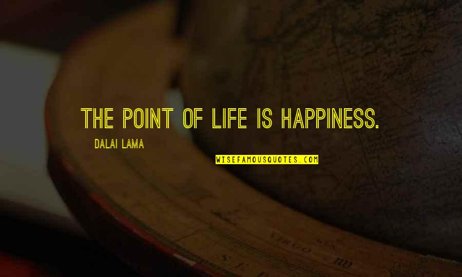 Inspirational Lama Quotes By Dalai Lama: The point of life is happiness.