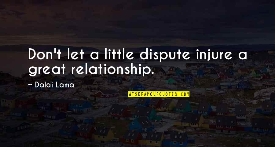 Inspirational Lama Quotes By Dalai Lama: Don't let a little dispute injure a great