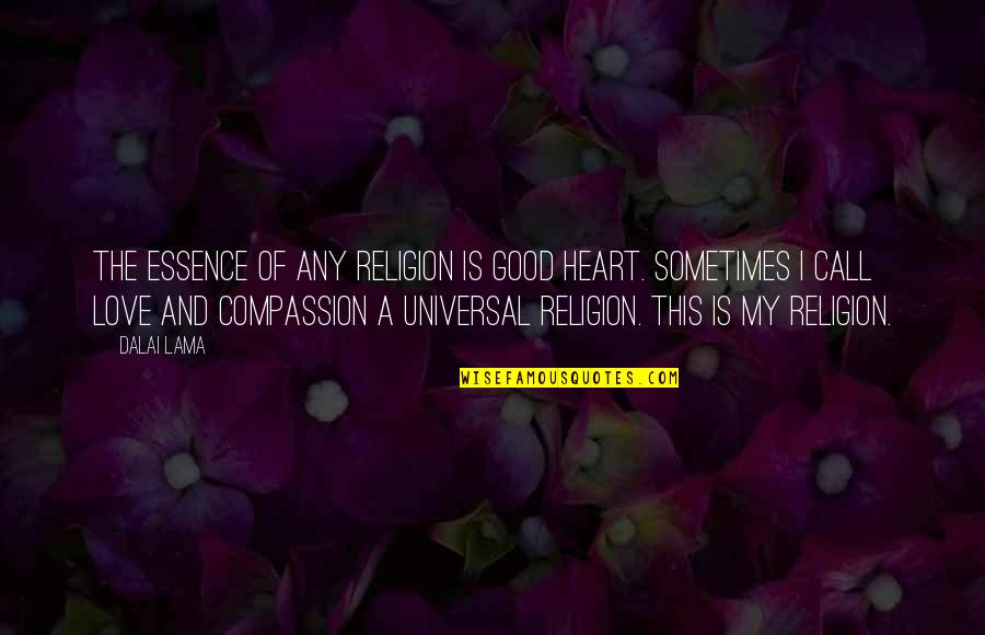 Inspirational Lama Quotes By Dalai Lama: The essence of any religion is good heart.