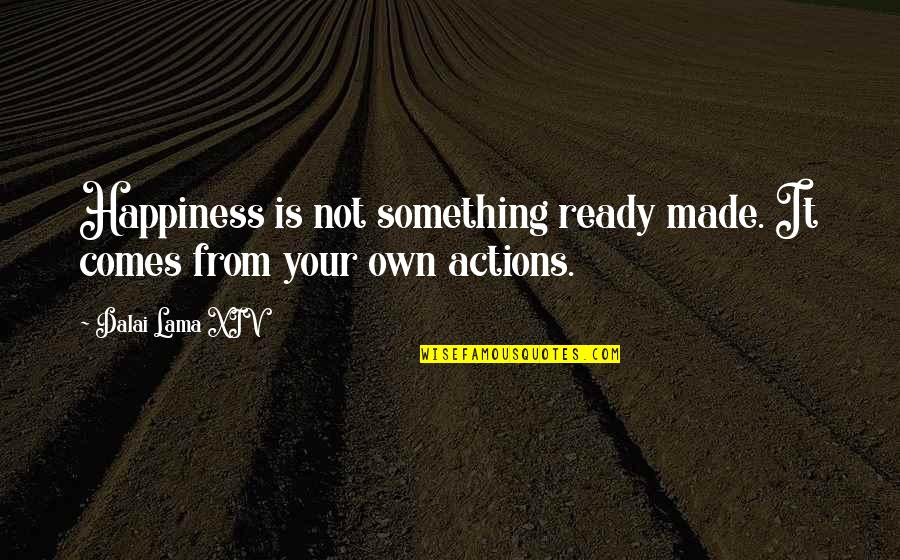 Inspirational Lama Quotes By Dalai Lama XIV: Happiness is not something ready made. It comes