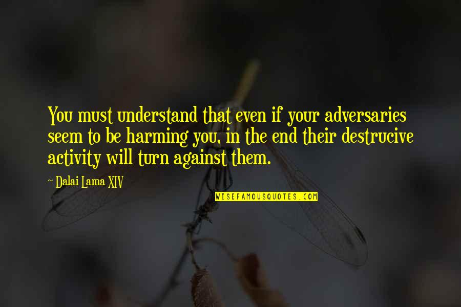 Inspirational Lama Quotes By Dalai Lama XIV: You must understand that even if your adversaries