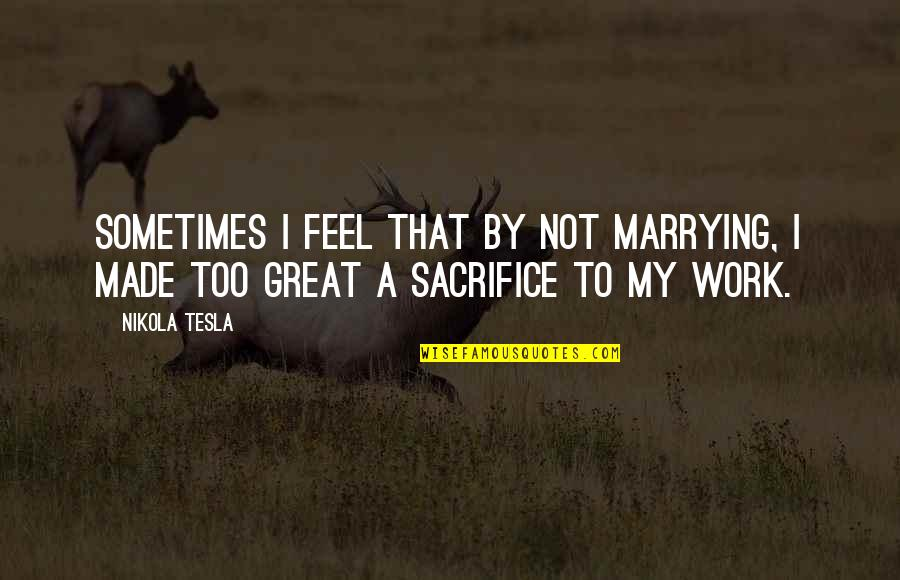 Inspirational Lama Quotes By Nikola Tesla: Sometimes I feel that by not marrying, I