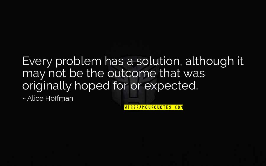 Inspirational Life Problem Quotes By Alice Hoffman: Every problem has a solution, although it may