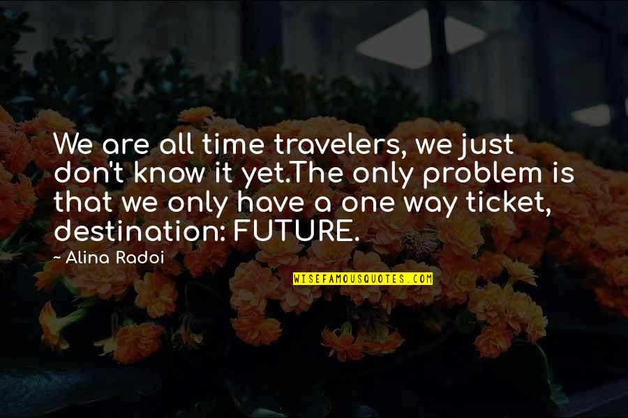 Inspirational Life Problem Quotes By Alina Radoi: We are all time travelers, we just don't