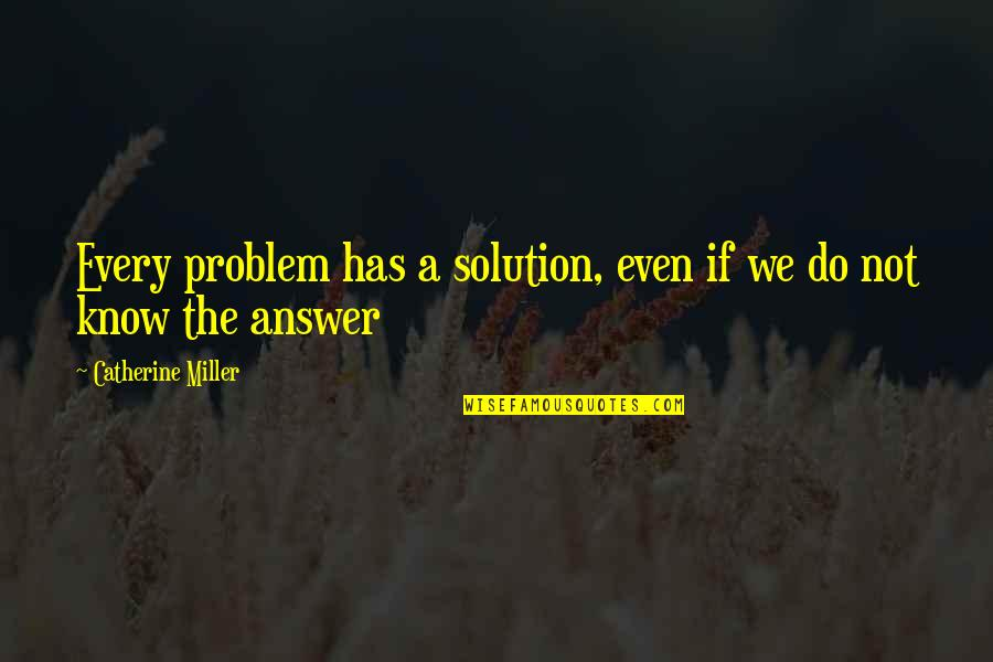 Inspirational Life Problem Quotes By Catherine Miller: Every problem has a solution, even if we