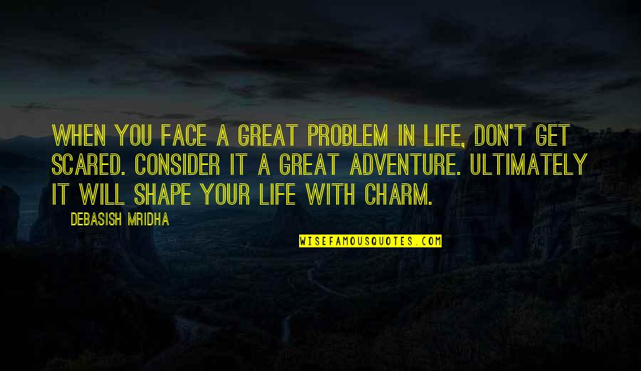 Inspirational Life Problem Quotes By Debasish Mridha: When you face a great problem in life,