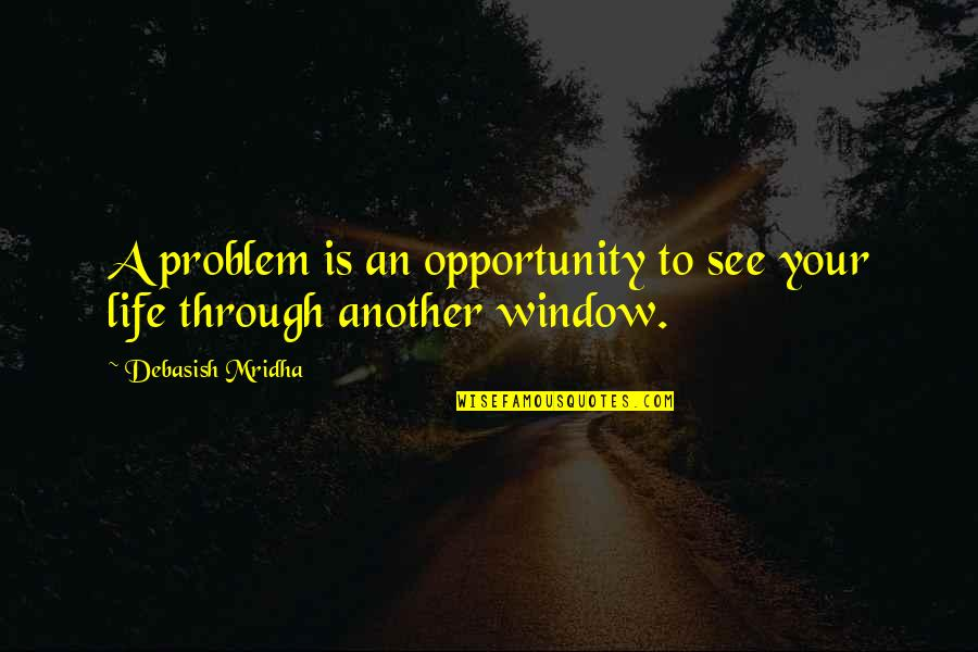 Inspirational Life Problem Quotes By Debasish Mridha: A problem is an opportunity to see your