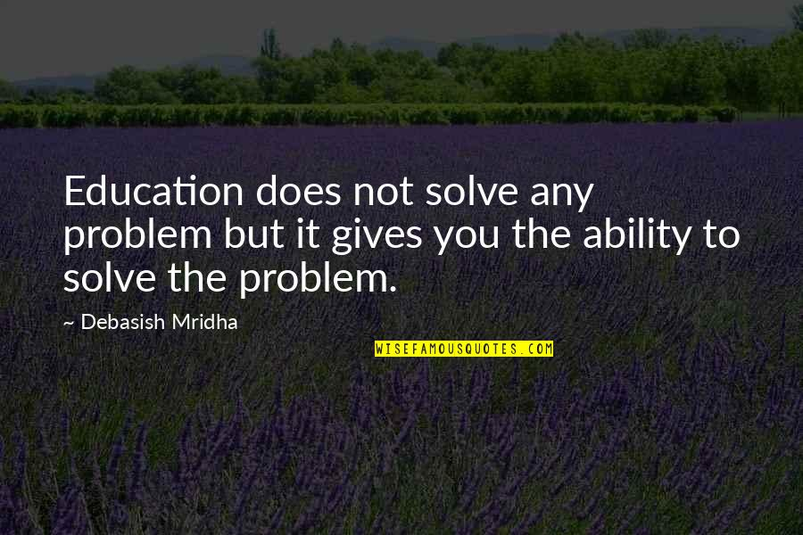 Inspirational Life Problem Quotes By Debasish Mridha: Education does not solve any problem but it