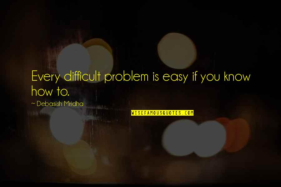 Inspirational Life Problem Quotes By Debasish Mridha: Every difficult problem is easy if you know
