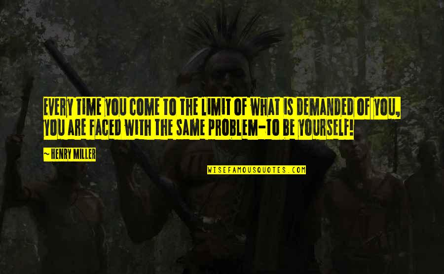 Inspirational Life Problem Quotes By Henry Miller: Every time you come to the limit of