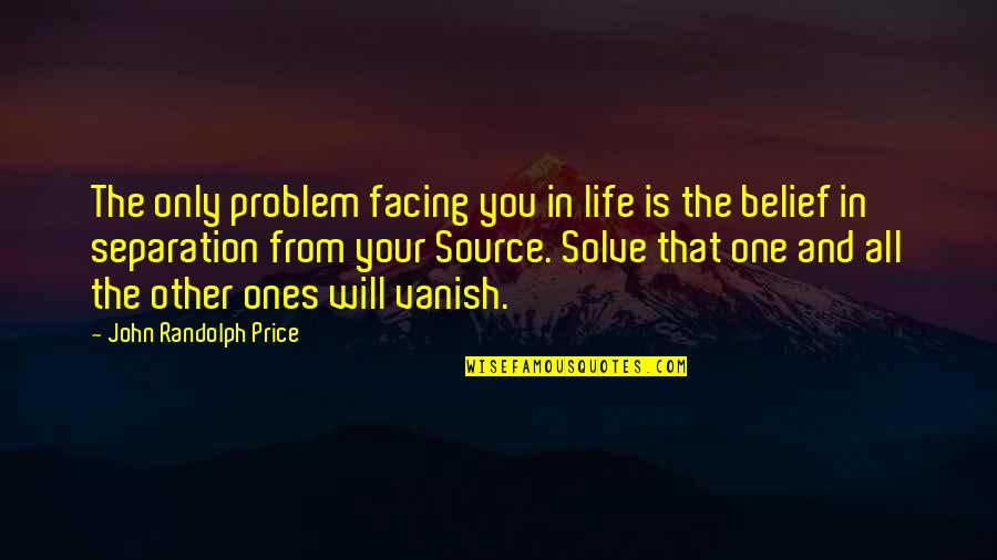 Inspirational Life Problem Quotes By John Randolph Price: The only problem facing you in life is