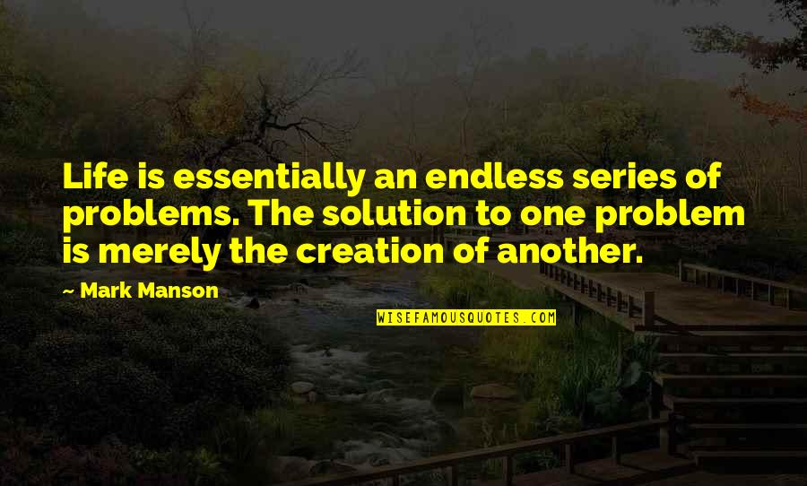 Inspirational Life Problem Quotes By Mark Manson: Life is essentially an endless series of problems.