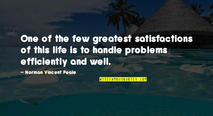 Inspirational Life Problem Quotes By Norman Vincent Peale: One of the few greatest satisfactions of this