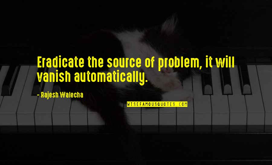 Inspirational Life Problem Quotes By Rajesh Walecha: Eradicate the source of problem, it will vanish