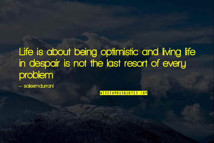 Inspirational Life Problem Quotes By Saleemdurrani: Life is about being optimistic and living life
