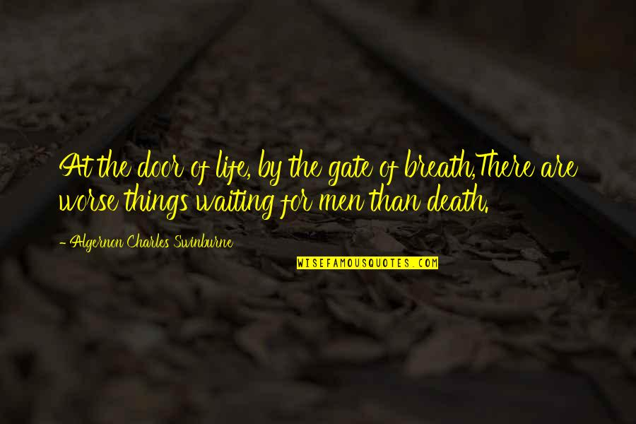 Inspirational Manifesting Quotes By Algernon Charles Swinburne: At the door of life, by the gate