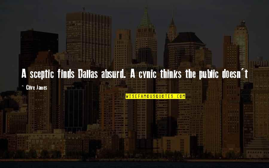 Inspirational Manifesting Quotes By Clive James: A sceptic finds Dallas absurd. A cynic thinks