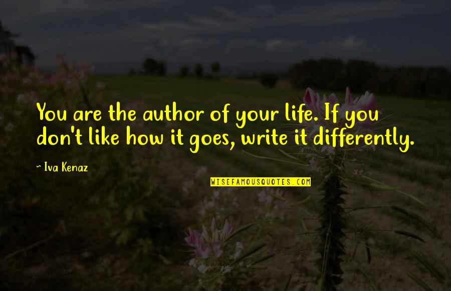 Inspirational Manifesting Quotes By Iva Kenaz: You are the author of your life. If