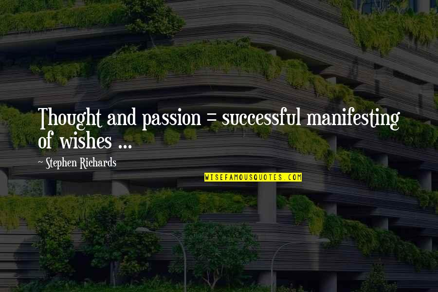 Inspirational Manifesting Quotes By Stephen Richards: Thought and passion = successful manifesting of wishes