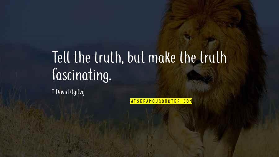 Inspirational Mentally Retarded Quotes By David Ogilvy: Tell the truth, but make the truth fascinating.