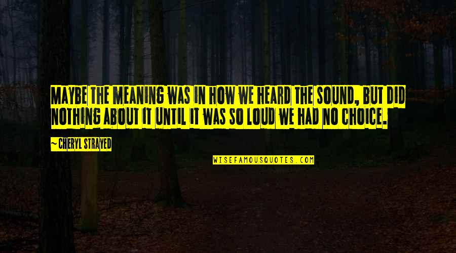 Inspirational Mentors Quotes By Cheryl Strayed: Maybe the meaning was in how we heard