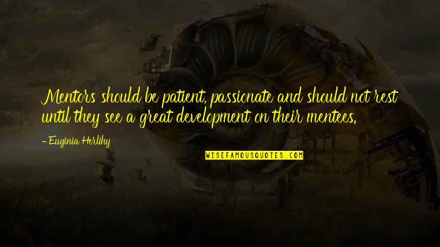 Inspirational Mentors Quotes By Euginia Herlihy: Mentors should be patient, passionate and should not