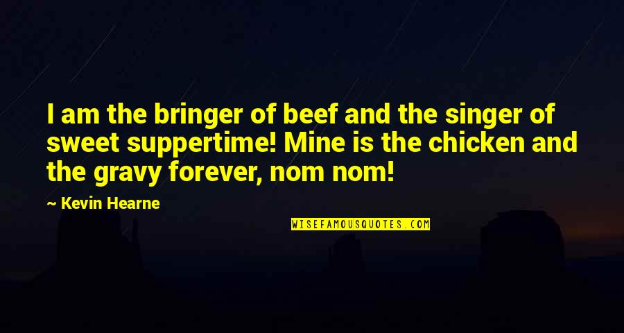 Inspirational Mentors Quotes By Kevin Hearne: I am the bringer of beef and the
