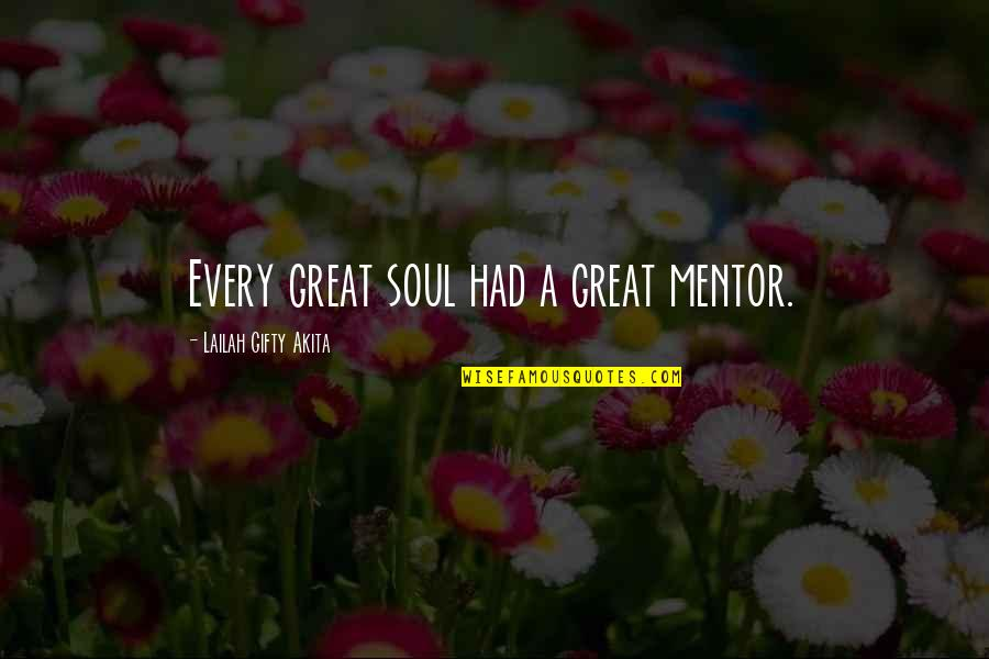 Inspirational Mentors Quotes By Lailah Gifty Akita: Every great soul had a great mentor.