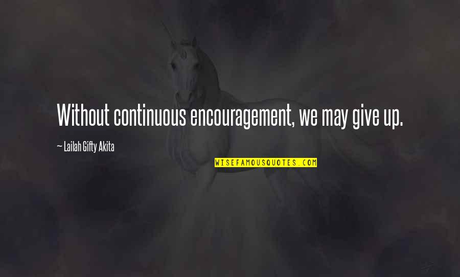 Inspirational Mentors Quotes By Lailah Gifty Akita: Without continuous encouragement, we may give up.