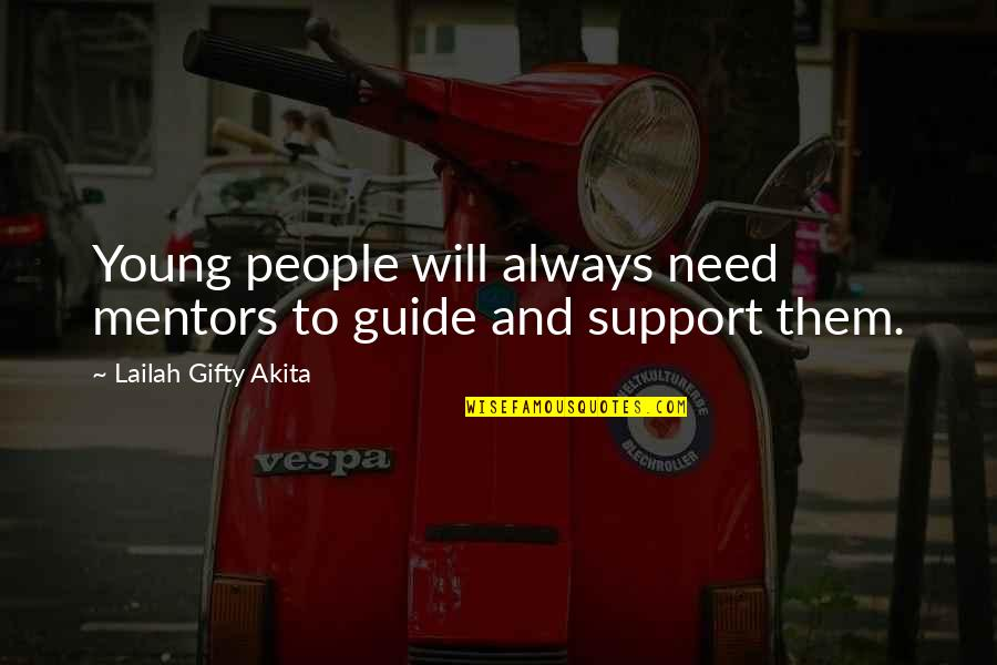 Inspirational Mentors Quotes By Lailah Gifty Akita: Young people will always need mentors to guide