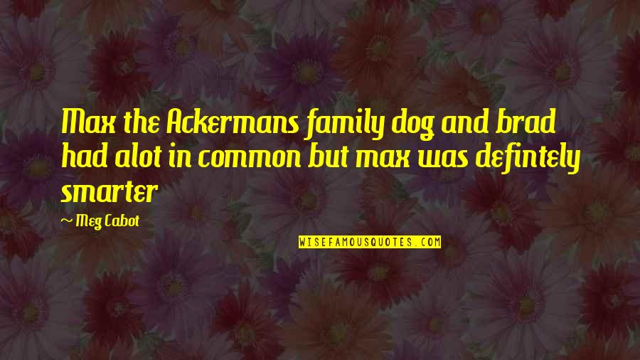 Inspirational Mentors Quotes By Meg Cabot: Max the Ackermans family dog and brad had