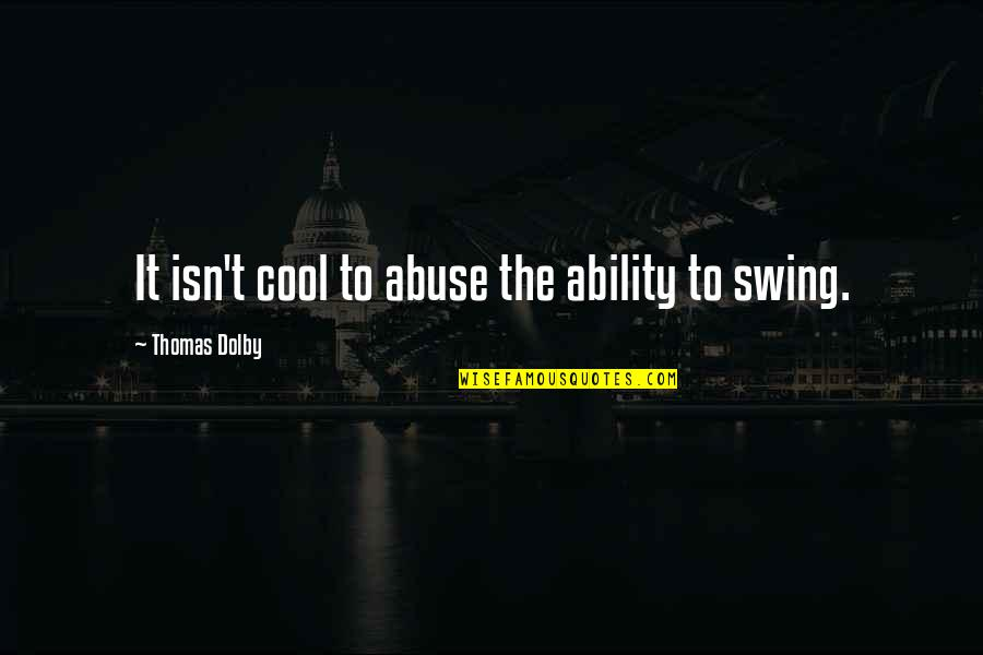 Inspirational Mentors Quotes By Thomas Dolby: It isn't cool to abuse the ability to