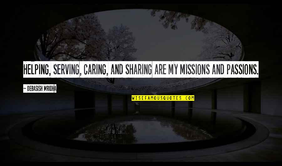 Inspirational Missions Quotes By Debasish Mridha: Helping, serving, caring, and sharing are my missions