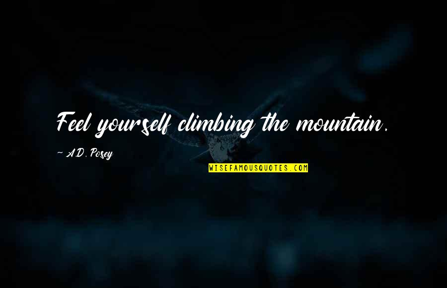 Inspirational Mountain Climbing Quotes By A.D. Posey: Feel yourself climbing the mountain.