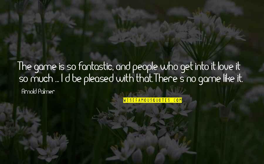 Inspirational Mountain Climbing Quotes By Arnold Palmer: The game is so fantastic, and people who