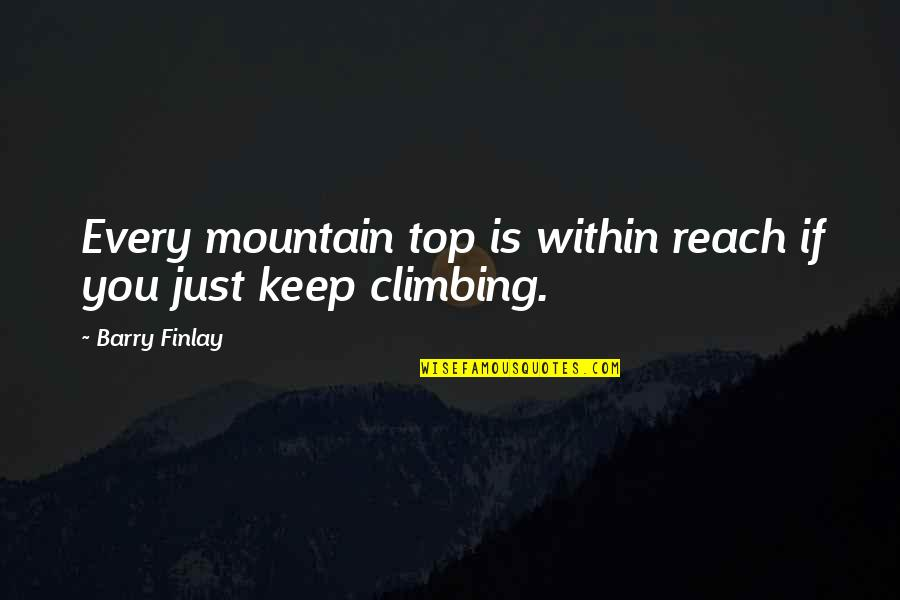 Inspirational Mountain Climbing Quotes By Barry Finlay: Every mountain top is within reach if you