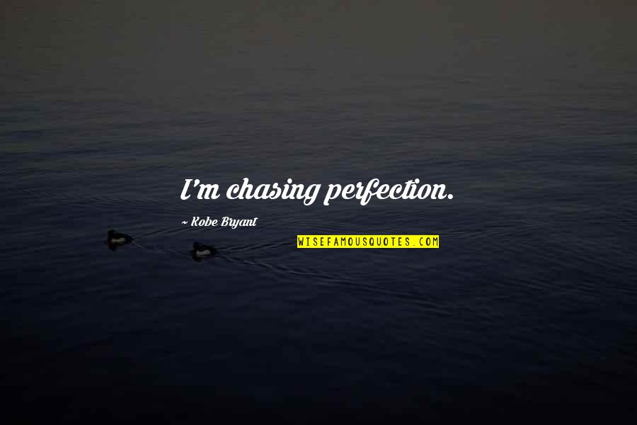 Inspirational Mountain Climbing Quotes By Kobe Bryant: I'm chasing perfection.