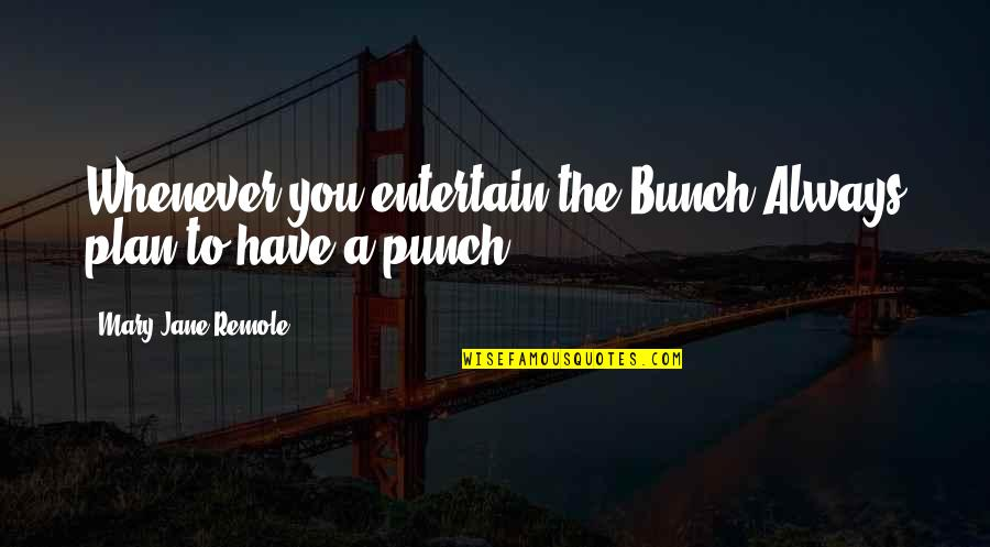 Inspirational Mountain Climbing Quotes By Mary Jane Remole: Whenever you entertain the Bunch,Always plan to have
