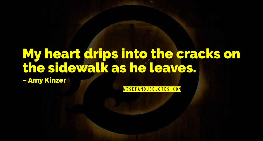 Inspirational Nervousness Quotes By Amy Kinzer: My heart drips into the cracks on the