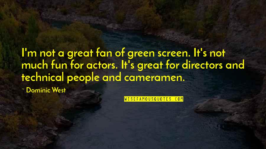 Inspirational Nervousness Quotes By Dominic West: I'm not a great fan of green screen.