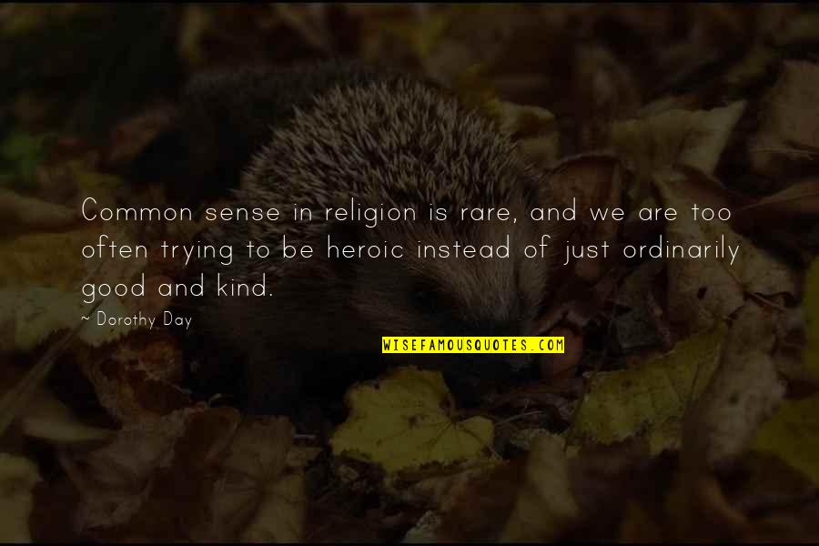 Inspirational Nervousness Quotes By Dorothy Day: Common sense in religion is rare, and we