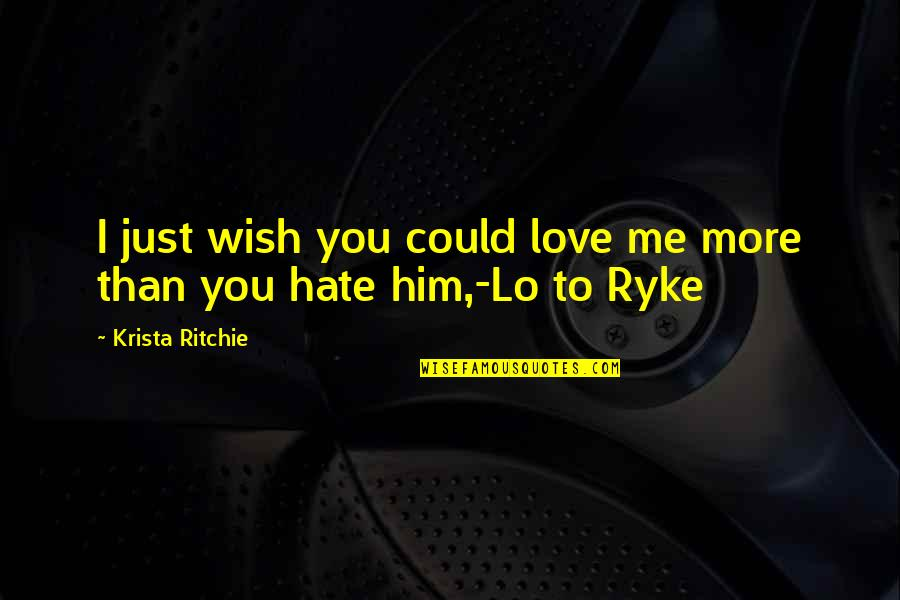 Inspirational Nervousness Quotes By Krista Ritchie: I just wish you could love me more