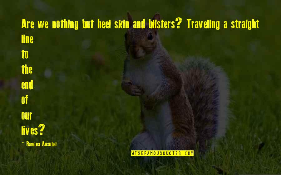 Inspirational Nervousness Quotes By Ramona Ausubel: Are we nothing but heel skin and blisters?