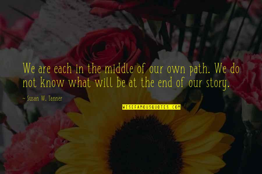 Inspirational Nervousness Quotes By Susan W. Tanner: We are each in the middle of our