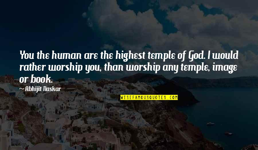 Inspirational Non Religious Quotes By Abhijit Naskar: You the human are the highest temple of
