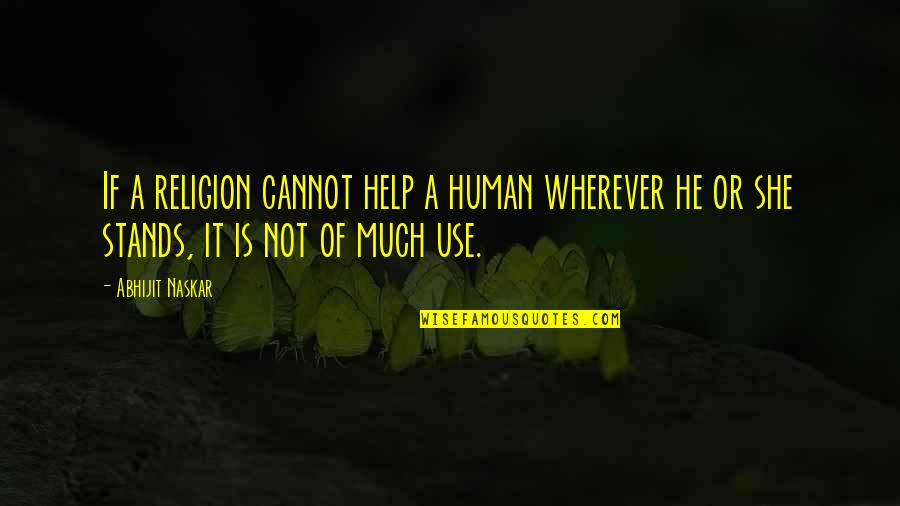 Inspirational Non Religious Quotes By Abhijit Naskar: If a religion cannot help a human wherever